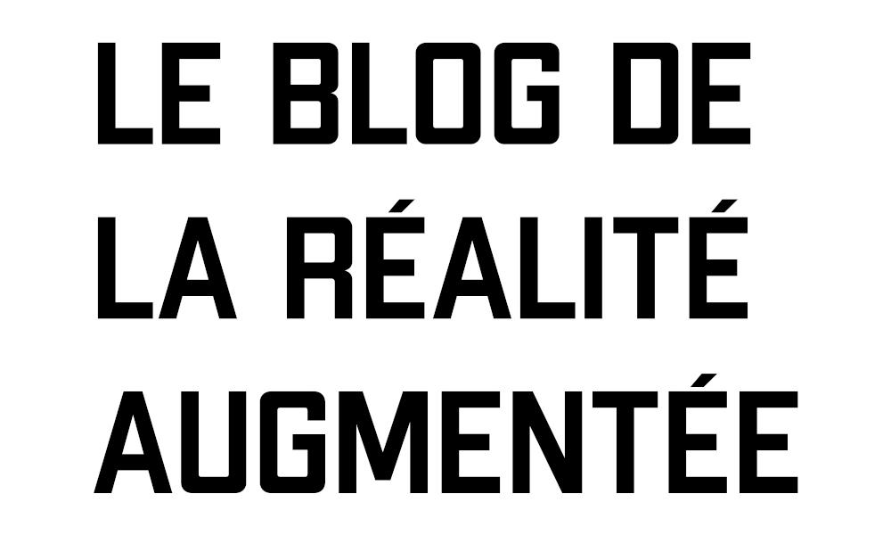 Le blog réalité augmentée L'avancée des loisirs grâce à la réalité augmentée